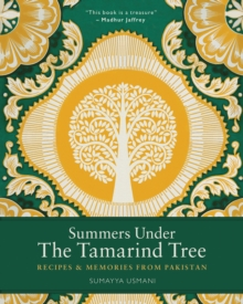 Summers Under the Tamarind Tree : Recipes and Memories from Pakistan, Hardback Book