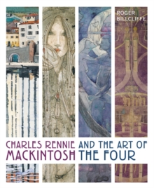 Charles Rennie Mackintosh and the Art of the Four, Hardback Book