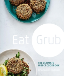 Eat Grub : The Ultimate Insect Cookbook, Hardback Book