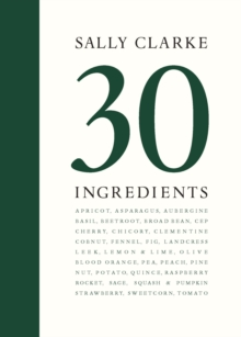 Sally Clarke: 30 Ingredients, Hardback Book