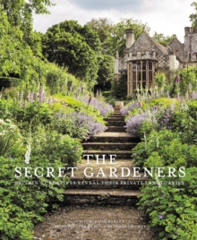 Secret Gardeners : Britain's Creatives Reveal Their Private Sanctuaries, Hardback Book