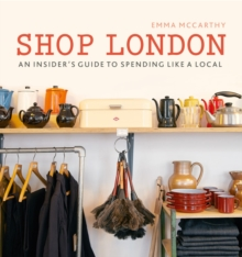 Shop London : An insider's guide to spending like a local, Paperback Book