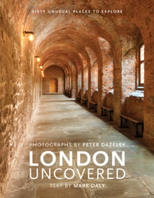 London Uncovered : Sixty Unusual Places to Explore, Hardback Book