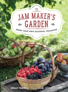 The Jam Maker's Garden : Grow your own seasonal preserves, Hardback Book