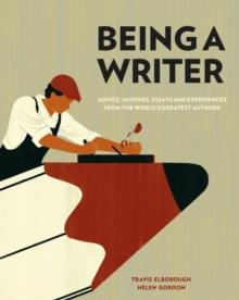 Being a Writer : Advice, Musings, Essays and Experiences from the World's Greatest Authors, Hardback Book