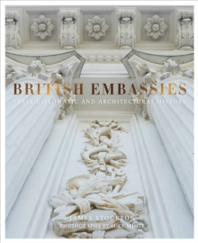 British Embassies : Their Diplomatic and Architectural History, Hardback Book