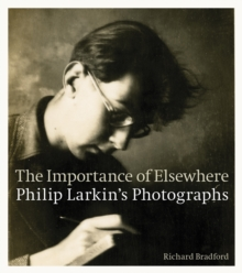The Importance of Elsewhere : Philip Larkin's Photographs, Paperback / softback Book