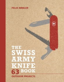 The Swiss Army Knife Book : 63 Outdoor Projects, Hardback Book