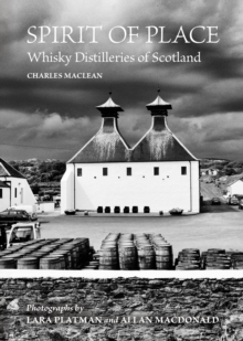 Spirit of Place : Whisky Distilleries of Scotland, Hardback Book