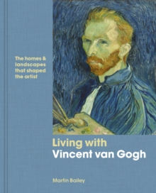 Living with Vincent van Gogh : The homes and landscapes that shaped the artist, Hardback Book