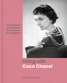 Living with Coco Chanel : The homes and landscapes that shaped the designer, Hardback Book