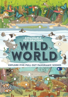 Expandable Explorations: Wild World : Explore five pull-out panoramic scenes, Other book format Book