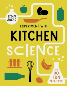 Experiment with Kitchen Science : Fun projects to try at home, Paperback / softback Book