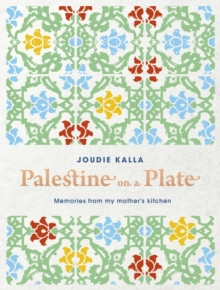 Palestine on a Plate : Memories from my mother's kitchen, Paperback / softback Book