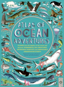 Atlas of Ocean Adventures : A Collection of Natural Wonders, Marine Marvels and Undersea Antics from Across the Globe, Hardback Book