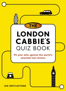 The London Cabbie's Quiz Book : Pit your wits against the world's smartest taxi drivers, Paperback / softback Book