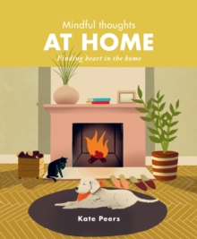 Mindful Thoughts at Home : Finding heart in the home, Hardback Book