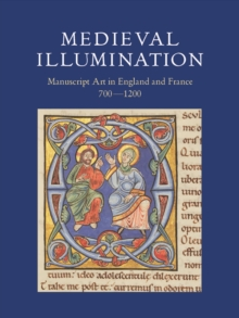 Medieval Illumination : Manuscript Art in England and France 700-1200, Paperback / softback Book