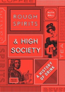 Rough Spirits & High Society : The Culture of Drink, Hardback Book