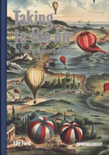 Taking to the Air : An Illustrated History of Flight, Hardback Book