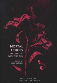 Mortal Echoes : Encounters with the End, Paperback / softback Book