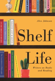 Shelf Life : Writers on Books and Reading, Paperback / softback Book