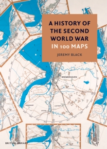 A History of the Second World War in 100 Maps, Hardback Book