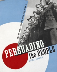 Persuading the People : British Propaganda in World War II, Hardback Book