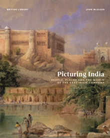 Picturing India : People, Places and the World of the East India Company, Hardback Book