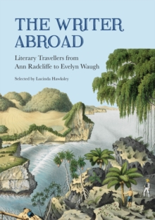 The Writer Abroad : Literary Travels from Austria to Uzbekistan, Paperback Book
