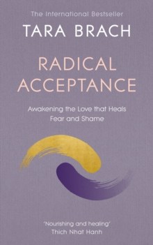 Radical Acceptance : Awakening the Love that Heals Fear and Shame, Paperback Book