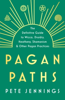 Pagan Paths : A Guide to Wicca, Druidry, Asatru Shamanism and Other Pagan Practices, Paperback / softback Book