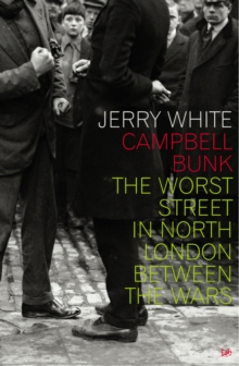Campbell Bunk : The Worst Street in North London Between the Wars, Paperback Book