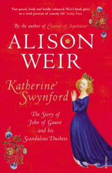 Katherine Swynford : The Story of John of Gaunt and His Scandalous Duchess, Paperback Book