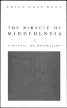 The Miracle Of Mindfulness : The Classic Guide to Meditation by the World's Most Revered Master, Paperback Book