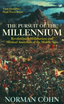 The Pursuit Of The Millennium : Revolutionary Millenarians and Mystical Anarchists of the Middle Ages, Paperback / softback Book