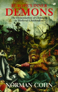 Europe's Inner Demons : The Demonization of Christians In Medieval Christendom, Paperback / softback Book