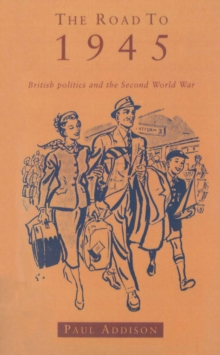 The Road To 1945 : British Politics and the Second World War Revised Edition, Paperback Book