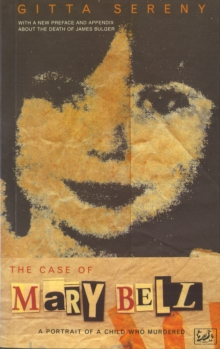 The Case Of Mary Bell : A Portrait of a Child Who Murdered, Paperback / softback Book