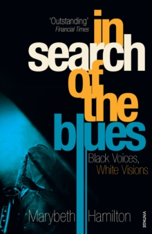 In Search Of The Blues : Black Voices, White Visions, Paperback / softback Book