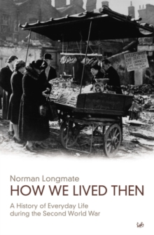 How We Lived Then : History of Everyday Life During the Second World War, A, Paperback Book