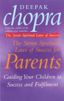 The Seven Spiritual Laws Of Success For Parents : Guiding your Children to success and Fulfilment, Paperback / softback Book