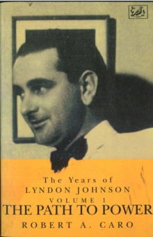 The Path To Power : The Years of Lyndon Johnson (Volume 1), Paperback / softback Book