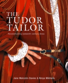 The Tudor Tailor : Reconstructing Sixteenth-Century Dress, Paperback Book
