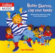 Bobby Shaftoe Clap Your Hands : Musical Fun with New Songs from Old Favorites, Paperback Book