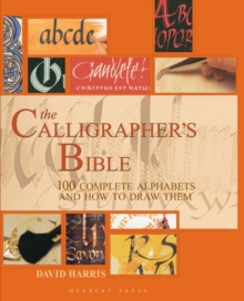 The Calligrapher's Bible : 100 Complete Alphabets and How to Draw Them, Hardback Book