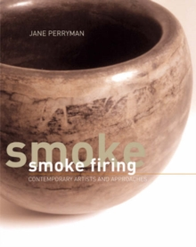 Smoke Firing : Contemporary Artists and Approaches, Hardback Book