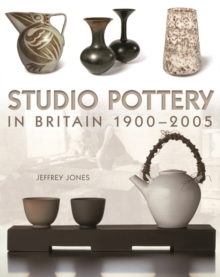 Studio Pottery in Britain 1900-2005, Hardback Book