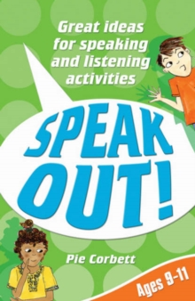 Speak Out! Ages 9-11 : Great Ideas for Speaking and Listening Activities, Paperback Book