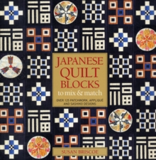 Japanese Quilt Blocks to Mix and Match : Over 125 Patchworck, Applique and Sashiko Designs, Paperback Book